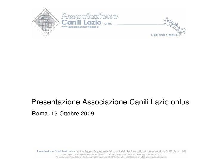 Presentazione Associazione Canili Lazio onlus Roma, 13 Ottobre 2009