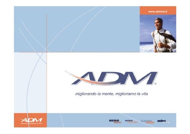 ADM Advanced Development of Mind svolge la sua attività nell'ambito del Miglioramento Personale, della Formazione Aziendal...