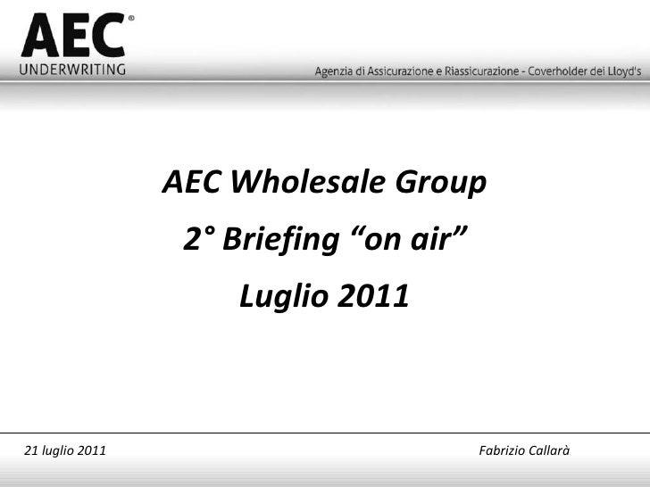 """AEC Wholesale Group 2° Briefing """"on air"""" Luglio 2011 21 luglio 2011   Fabrizio Callarà"""
