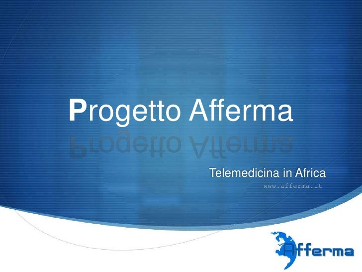 Progetto Afferma          Telemedicina in Africa                    www.afferma.it                                     S
