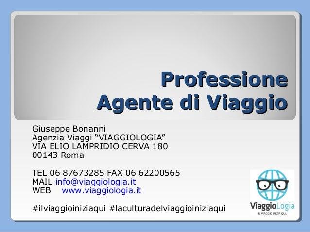 """ProfessioneProfessione Agente di ViaggioAgente di Viaggio Giuseppe Bonanni Agenzia Viaggi """"VIAGGIOLOGIA"""" VIA ELIO LAMPRIDI..."""