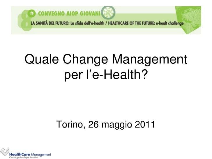 Quale Change Management      per l'e-Health?    Torino, 26 maggio 2011
