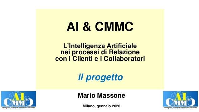 AI & CMMC L'Intelligenza Artificiale nei processi di Relazione con i Clienti e i Collaboratori il progetto Mario Massone M...