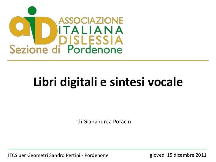 Libri digitali e sintesi vocale                              di Gianandrea PoracinITCS per Geometri Sandro Pertini - Porde...