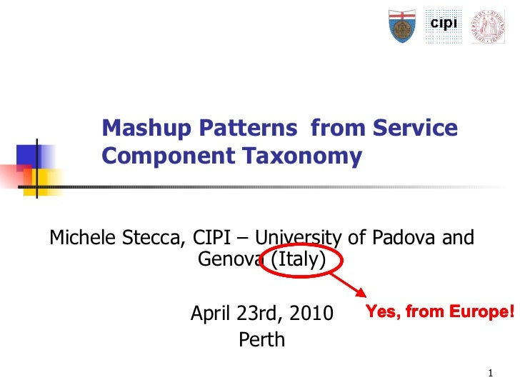 Mashup Patterns  from Service Component Taxonomy   Michele Stecca, CIPI –  University  of Padova and Genova (Italy) April ...