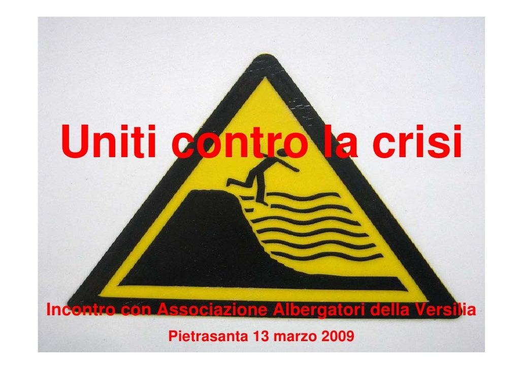 Uniti contro la crisi   Incontro con Associazione Albergatori della Versilia               Pietrasanta 13 marzo 2009