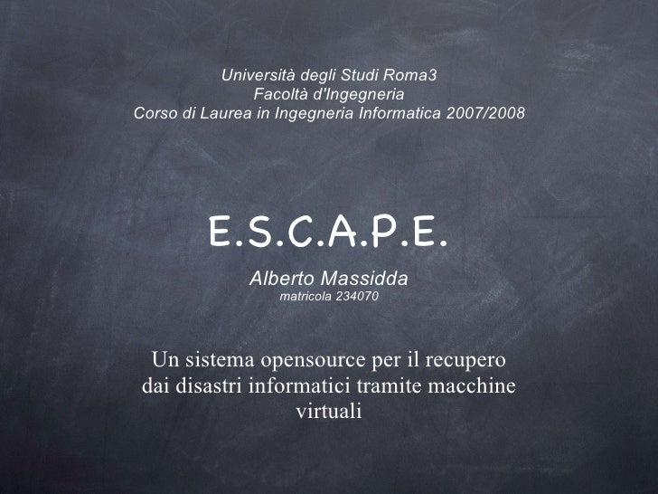 E.S.C.A.P.E. Alberto Massidda matricola 234070 Università degli Studi Roma3 Facoltà d'Ingegneria Corso di Laurea in Ingegn...