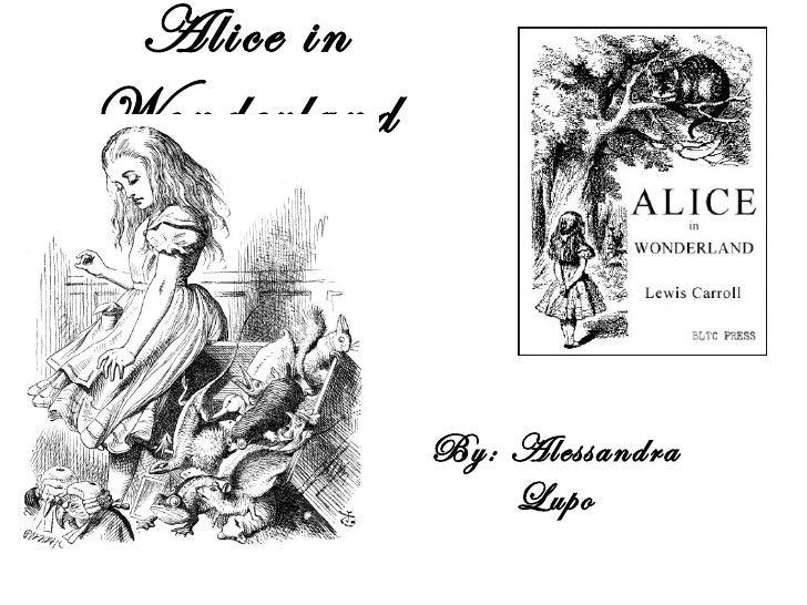 Alice inWonderland             By: Alessandra                 Lupo