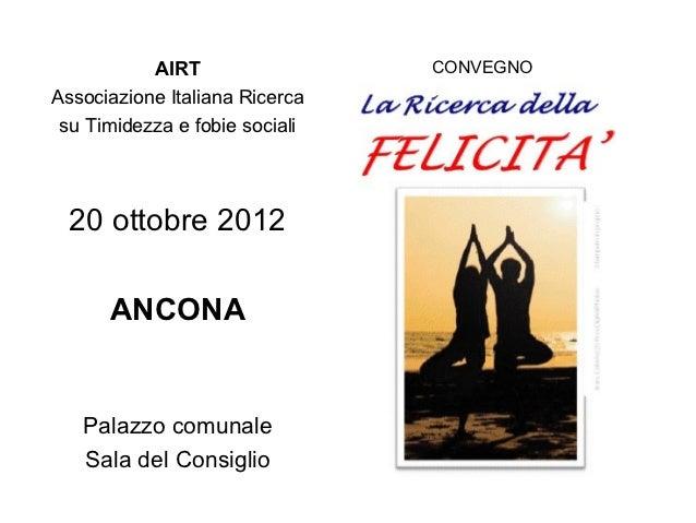AIRT                 CONVEGNOAssociazione Italiana Ricerca su Timidezza e fobie sociali  20 ottobre 2012      ANCONA   Pal...