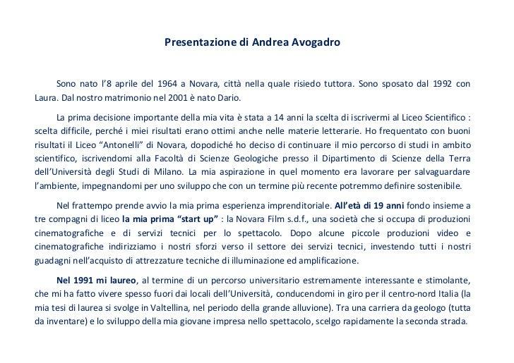 Presentazione di Andrea Avogadro     Sono nato l'8 aprile del 1964 a Novara, città nella quale risiedo tuttora. Sono sposa...