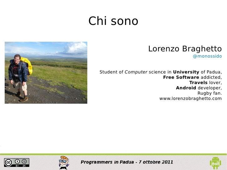 Chi sono                         Lorenzo Braghetto                                           @monossido     Student of Com...