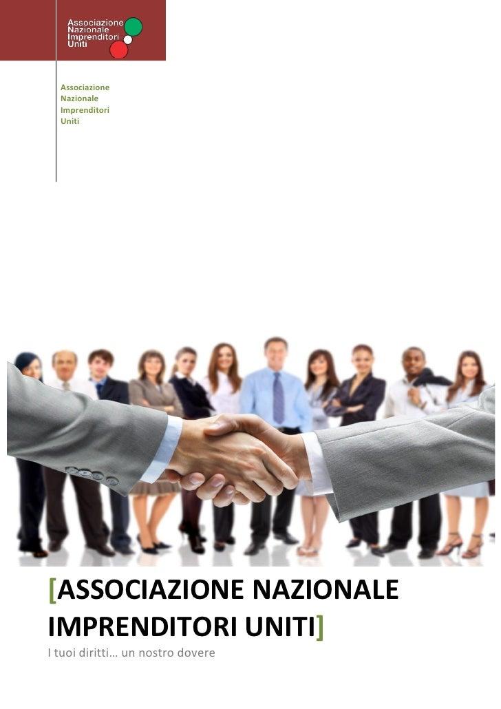 Associazione  Nazionale  Imprenditori  Uniti[ASSOCIAZIONE NAZIONALEIMPRENDITORI UNITI]I tuoi diritti… un nostro dovere
