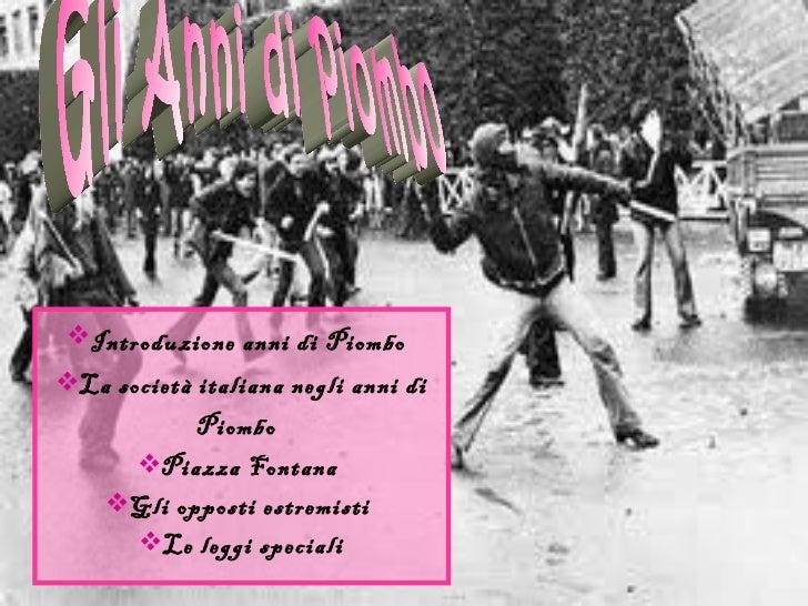 <ul><li>Introduzione anni di Piombo   </li></ul><ul><li>La società italiana negli anni di Piombo   </li></ul><ul><li>Piazz...