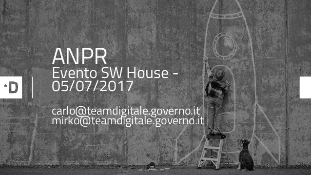 ANPR Evento SW House - 05/07/2017 carlo@teamdigitale.governo.it mirko@teamdigitale.governo.it