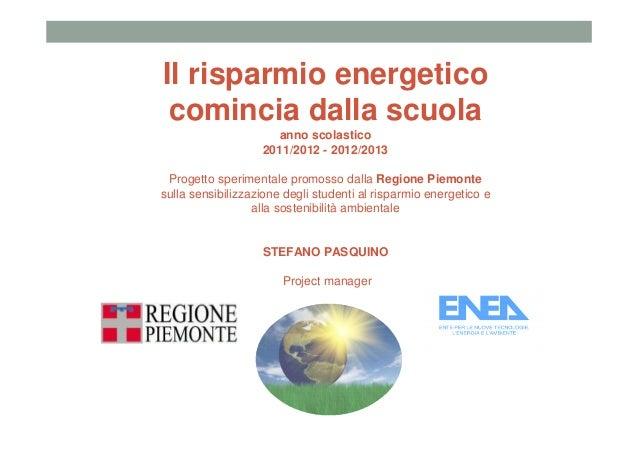 Il risparmio energetico comincia dalla scuola anno scolastico 2011/2012 - 2012/2013 Progetto sperimentale promosso dalla R...