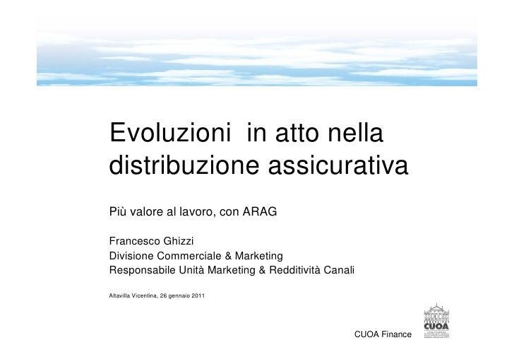 Evoluzioni in atto nelladistribuzione assicurativaPiù valore al lavoro, con ARAGFrancesco GhizziDivisione Commerciale & Ma...