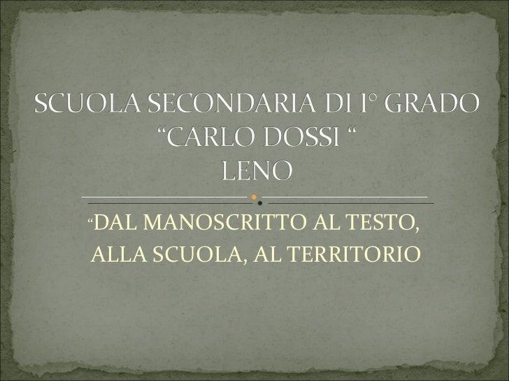 """"""" DAL MANOSCRITTO AL TESTO,  ALLA SCUOLA, AL TERRITORIO"""