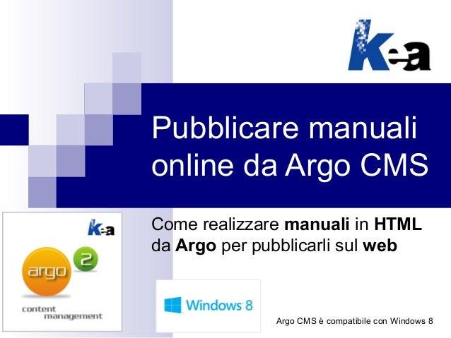 Pubblicare manualionline da Argo CMSCome realizzare manuali in HTMLda Argo per pubblicarli sul web              Argo CMS è...