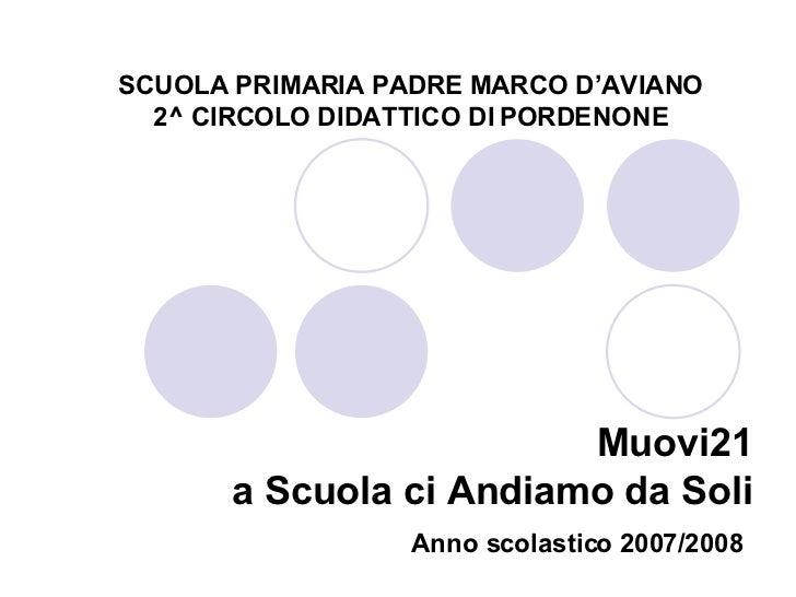 SCUOLA PRIMARIA PADRE MARCO D'AVIANO 2^ CIRCOLO DIDATTICO DI PORDENONE Muovi21 a Scuola ci Andiamo da Soli Anno scolastico...