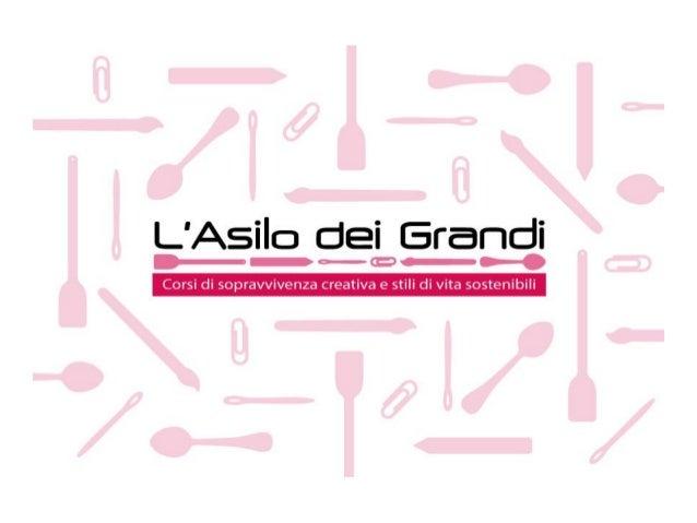 Asilo dei grandiCos'è l'Asilo dei grandi www.asilodeigrandi.it 2 L'Asilo dei grandi è un'associazione no profit che ha com...