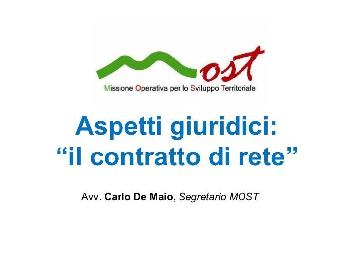 """Aspetti giuridici:""""il contratto di rete""""  Avv. Carlo De Maio, Segretario MOST"""