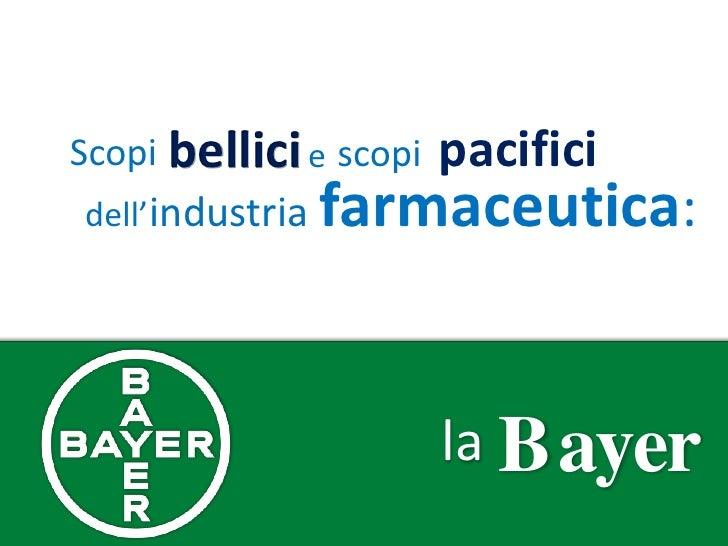 Scopi bellici e scopi   pacificidell' industria   farmaceutica:                        la Bayer
