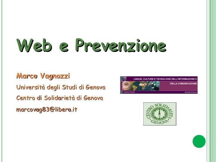 Web e Prevenzione Marco Vagnozzi Università degli Studi di Genova Centro di Solidarietà di Genova [email_address]