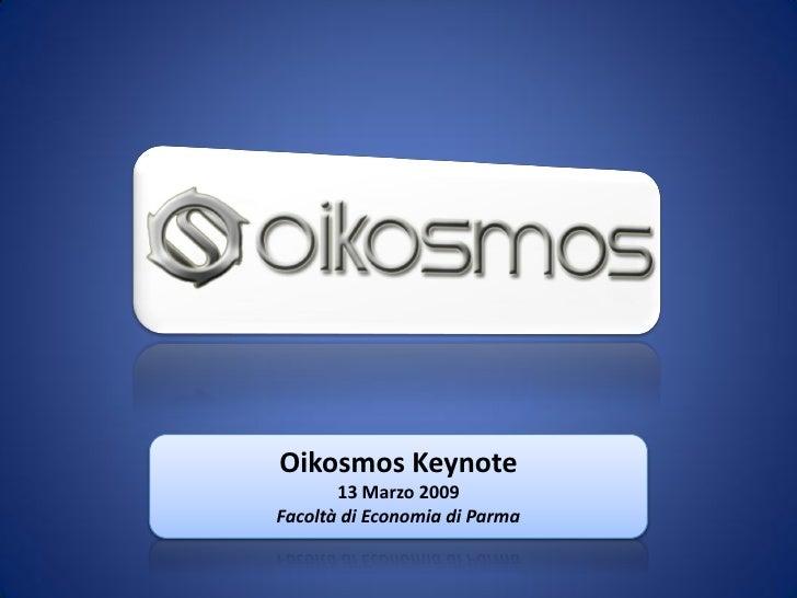 Oikosmos Keynote        13 Marzo 2009 Facoltà di Economia di Parma