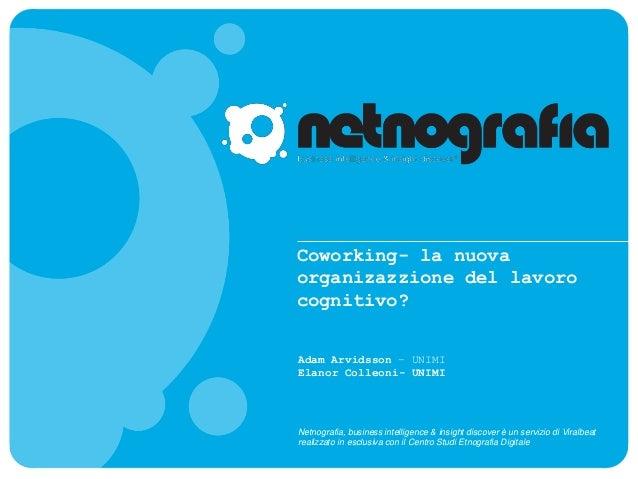 Coworking- la nuova  organizazzione del lavoro  cognitivo?  Adam Arvidsson – UNIMI  Elanor Colleoni- UNIMI  Netnografia, b...
