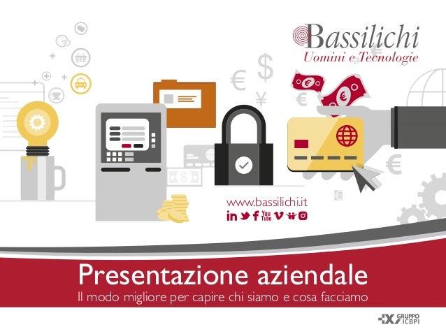 www.bassilichi.it Presentazione aziendale Il modo migliore per capire chi siamo e cosa facciamo