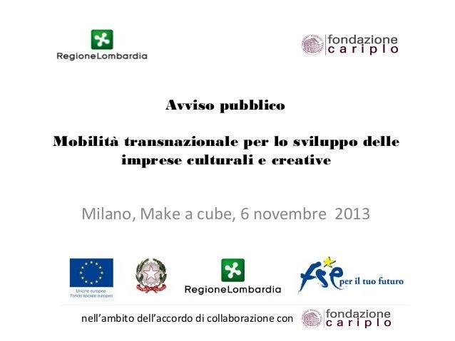 Avviso pubblico  Mobilità transnazionale per lo sviluppo delle imprese culturali e creative  Milano, Make a cube, 6 novem...