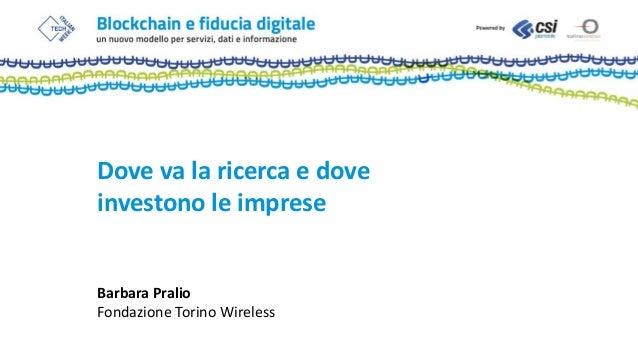 Dove va la ricerca e dove investono le imprese Barbara Pralio Fondazione Torino Wireless