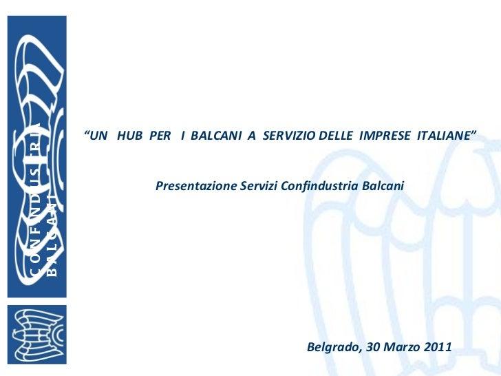 """CONFINDUSTRIA  BALCANI """" UN  HUB  PER  I  BALCANI  A  SERVIZIO DELLE  IMPRESE  ITALIANE"""" Presentazione Servizi Confindustr..."""