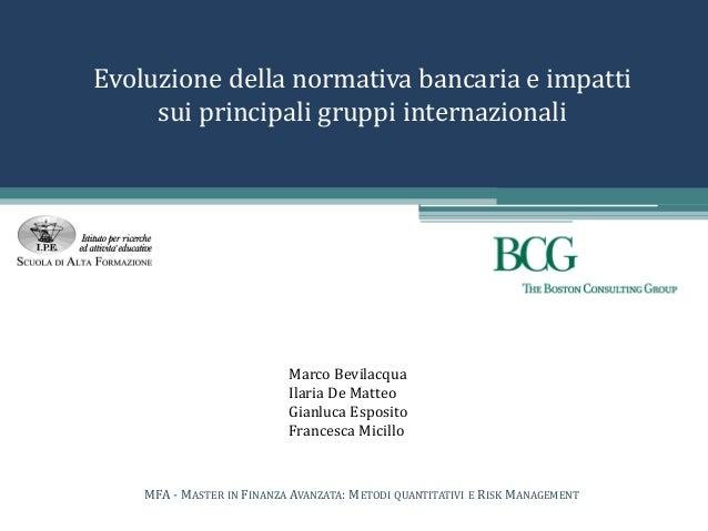 Evoluzione della normativa bancaria e impatti sui principali gruppi internazionali Marco Bevilacqua Ilaria De Matteo Gianl...