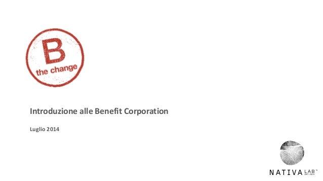 1 Introduzione alle Benefit Corporation Luglio 2014