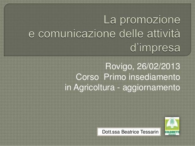 Rovigo, 26/02/2013   Corso Primo insediamentoin Agricoltura - aggiornamento         Dott.ssa Beatrice Tessarin