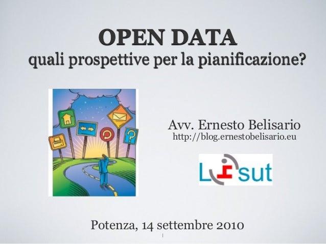 1 Avv. Ernesto Belisario http://blog.ernestobelisario.eu Potenza, 14 settembre 2010 OPEN DATA quali prospettive per la pia...