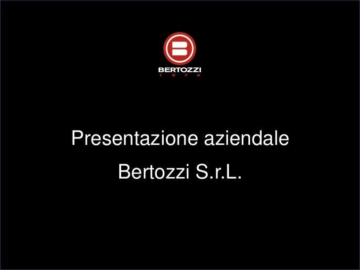 Presentazione aziendale    Bertozzi S.r.L.