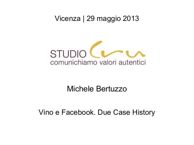 Vicenza | 29 maggio 2013Michele BertuzzoVino e Facebook. Due Case History