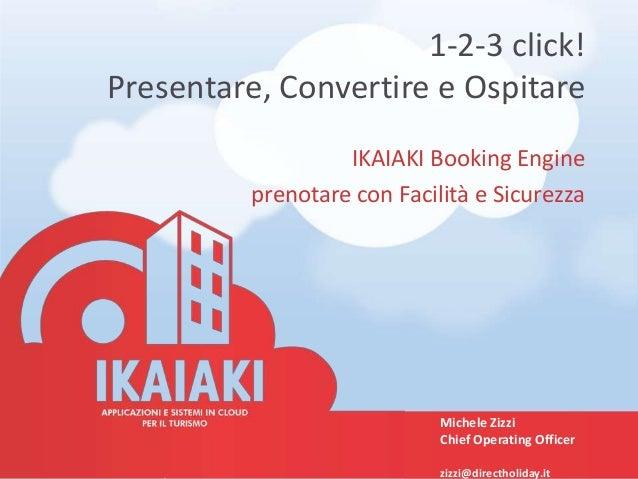 1-2-3 click!Presentare, Convertire e Ospitare                   IKAIAKI Booking Engine          prenotare con Facilità e S...
