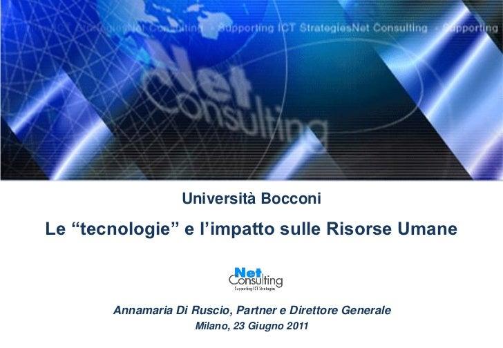"""Università BocconiLe """"tecnologie"""" e l'impatto sulle Risorse Umane       Annamaria Di Ruscio, Partner e Direttore Generale ..."""