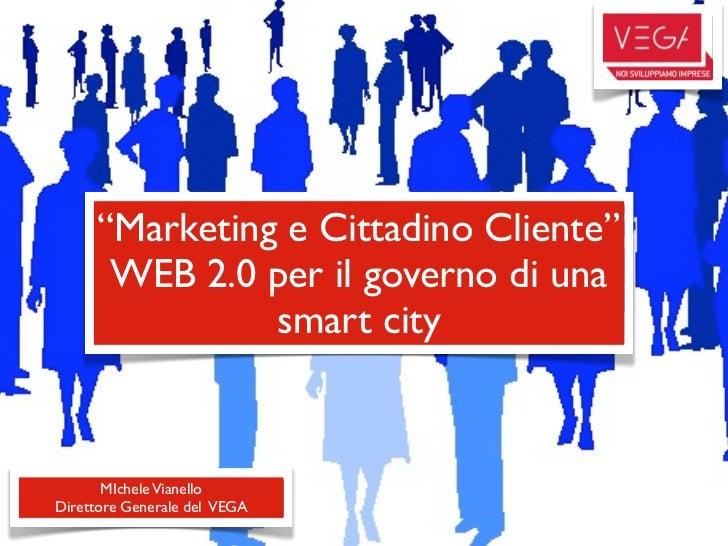 """""""Marketing e Cittadino Cliente""""      WEB 2.0 per il governo di una               smart city       MIchele VianelloDirettor..."""