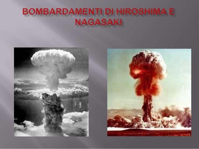 I bombardamenti atomici di Hiroshima e Nagasaki in Giappone furono dueattacchi nucleari operati sul finire della Seconda g...