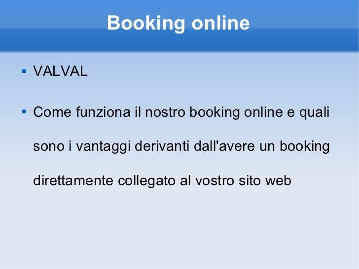 Booking online <ul><li>VALVAL </li></ul><ul><li>Come funziona il nostro booking online e quali sono i vantaggi derivanti d...