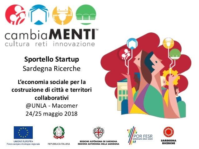 L'economia sociale per la costruzione di città e territori collaborativi @UNLA - Macomer 24/25 maggio 2018 Sportello Start...