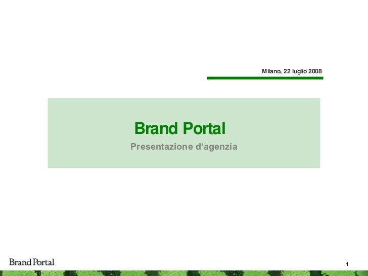 Brand Portal  Presentazione d'agenzia Milano, 22 luglio 2008