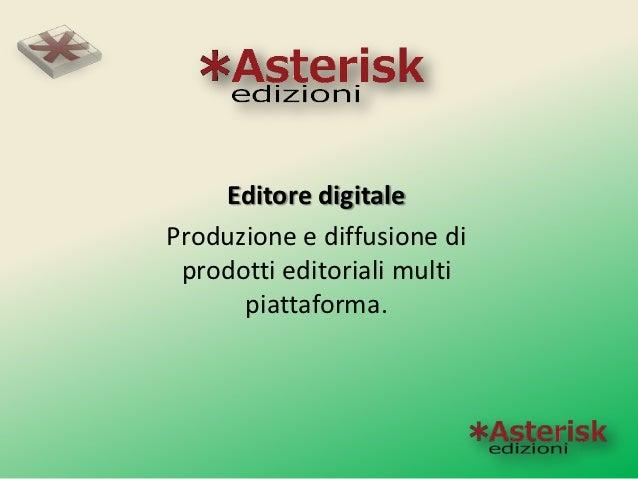 Editore digitaleProduzione e diffusione di prodotti editoriali multi      piattaforma.