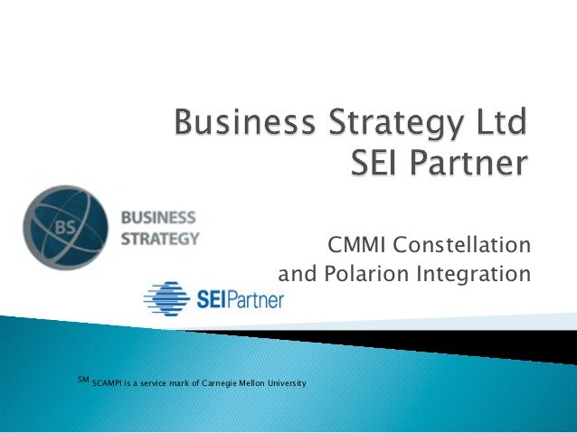 CMMI Constellation                                                  and Polarion IntegrationSM SCAMPI is a service mark of...