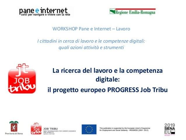 WORKSHOP Pane e Internet – Lavoro I cittadini in cerca di lavoro e le competenze digitali: quali azioni attività e strumen...