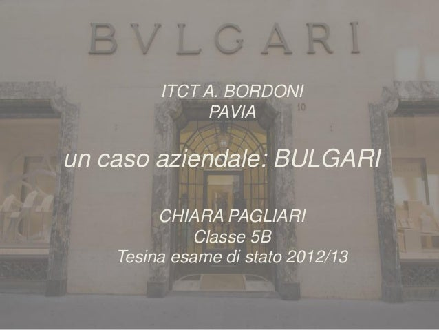 1 ITCT A. BORDONI PAVIA un caso aziendale: BULGARI CHIARA PAGLIARI Classe 5B Tesina esame di stato 2012/13
